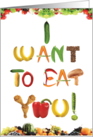 Want To Eat You Vegetables Valentine's Day Card
